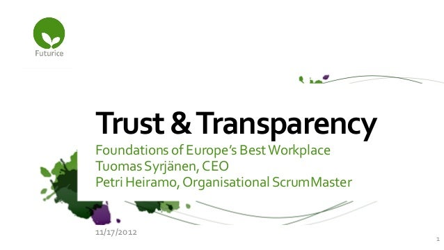 Trust & TransparencyFoundations of Europe's Best WorkplaceTuomas Syrjänen, CEOPetri Heiramo, Organisational ScrumMaster11/...