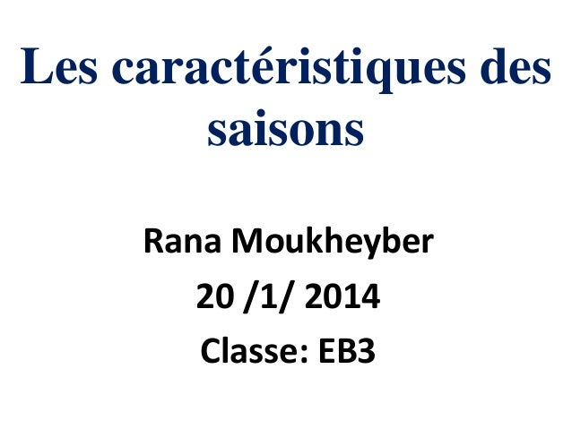 Les caractéristiques des saisons Rana Moukheyber 20 /1/ 2014 Classe: EB3