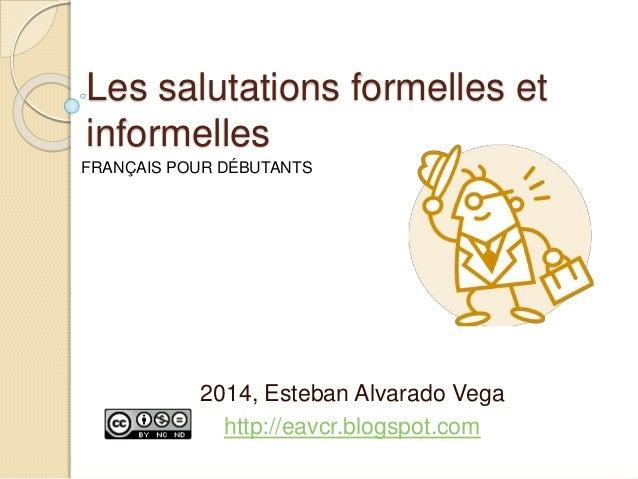 Les salutations formelles et informelles 2014, Esteban Alvarado Vega http://eavcr.blogspot.com FRANÇAIS POUR DÉBUTANTS