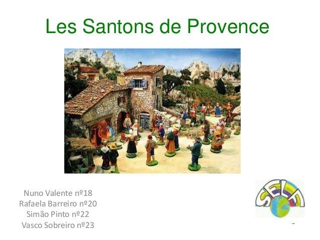 Les Santons de Provence Nuno Valente nº18 Rafaela Barreiro nº20 Simão Pinto nº22 Vasco Sobreiro nº23