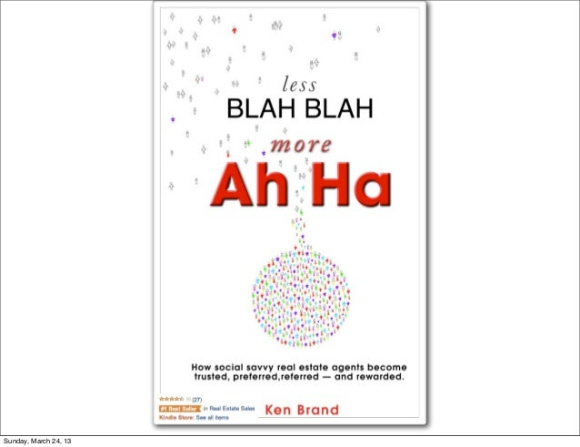 Less Blah Blah More Ah Ha | Tennessee Association Of Realtors | Session Two | March 25, 2013 | By Ken Brand
