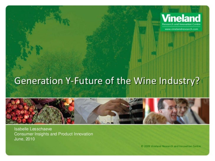 Generation Y-Future of the Wine Industry?Isabelle LesschaeveConsumer Insights and Product InnovationJune, 2010            ...