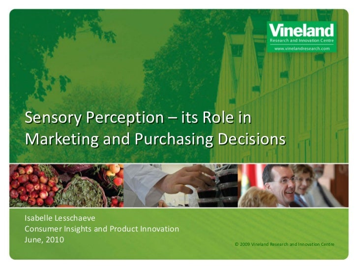 Sensory Perception – its Role inMarketing and Purchasing DecisionsIsabelle LesschaeveConsumer Insights and Product Innovat...