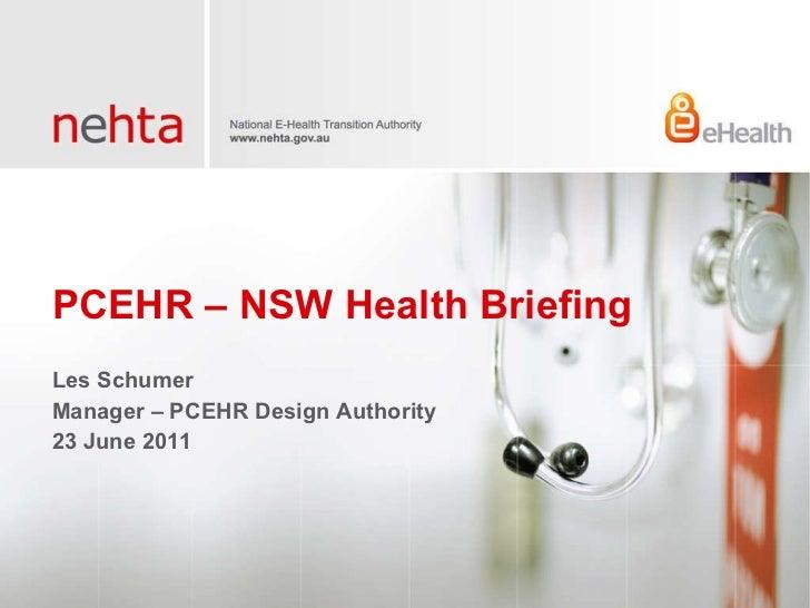 PCEHR – NSW Health Briefing <ul><li>Les Schumer </li></ul><ul><li>Manager – PCEHR Design Authority </li></ul><ul><li>23 Ju...