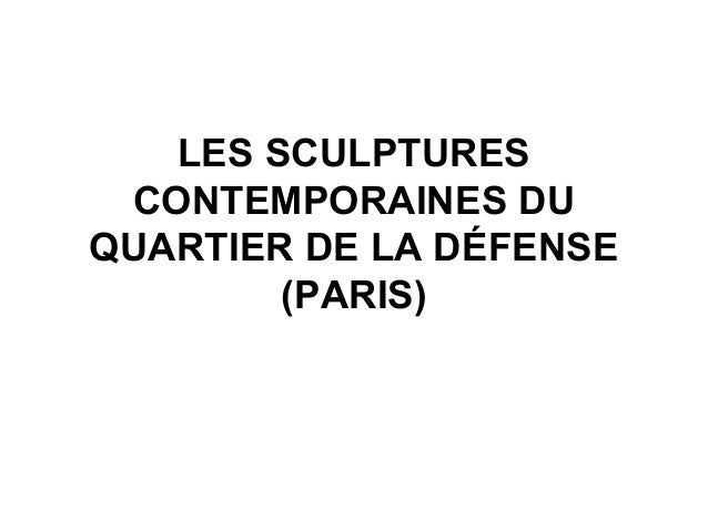 LES SCULPTURES CONTEMPORAINES DUQUARTIER DE LA DÉFENSE        (PARIS)
