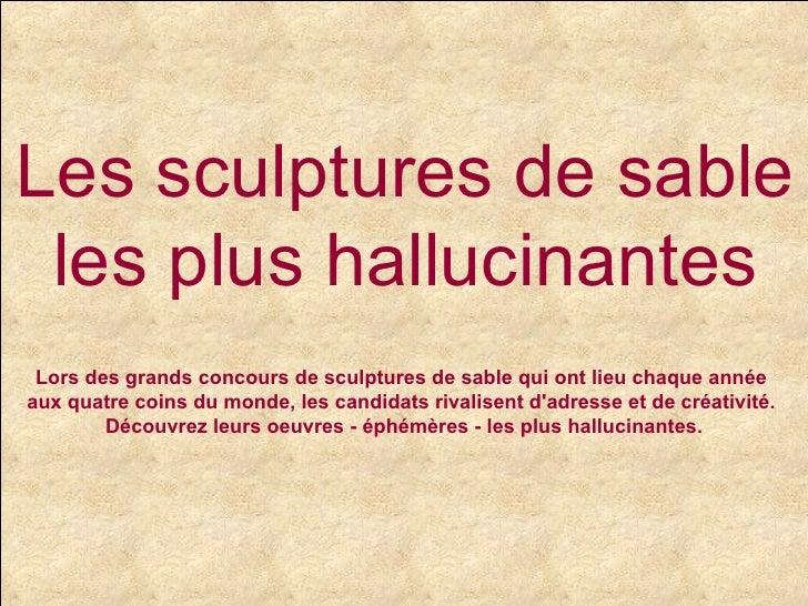 Les sculptures de sable  les plus hallucinantes Lors des grands concours de sculptures de sable qui ont lieu chaque année ...