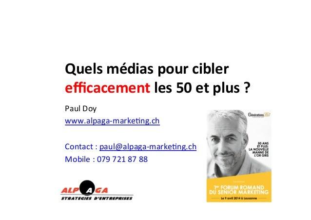 Quels  médias  pour  cibler   efficacement  les  50  et  plus  ?     Paul  Doy   www.alpaga-‐mark...