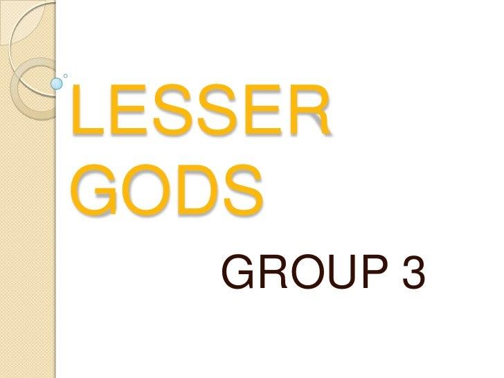 LESSER GODS<br />GROUP 3<br />