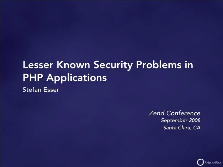 Lesser Known Security Problems in PHP Applications Stefan Esser                           Zend Conference                 ...