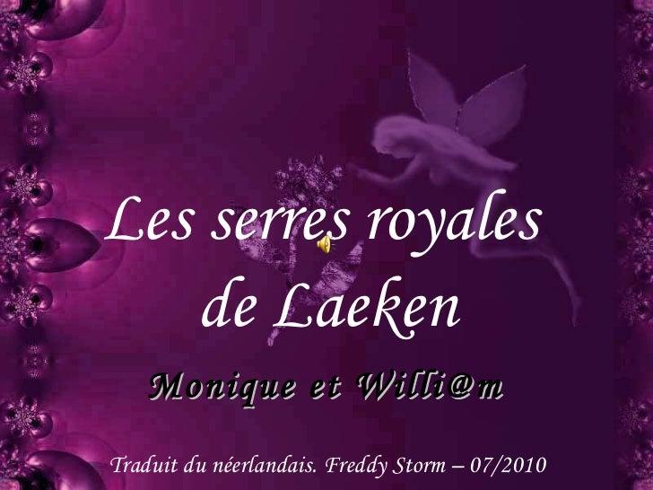 Les serres royales  de Laeken Traduit du néerlandais. Freddy Storm – 07/2010 Monique et Willi@m