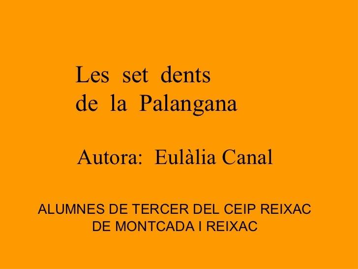 Les set dents    de la Palangana    Autora: Eulàlia CanalALUMNES DE TERCER DEL CEIP REIXAC      DE MONTCADA I REIXAC