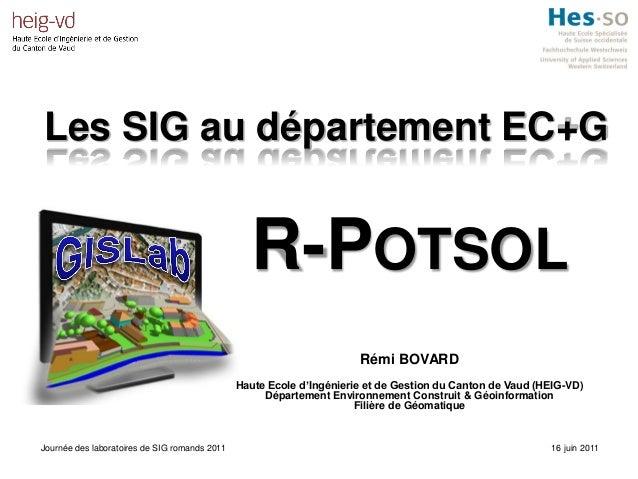 Les SIG au département EC+G R-POTSOL Rémi BOVARD Haute Ecole d'Ingénierie et de Gestion du Canton de Vaud (HEIG-VD) Départ...