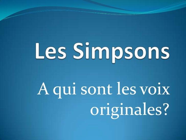 Les Simpsons<br />A qui sont les voix originales? <br />