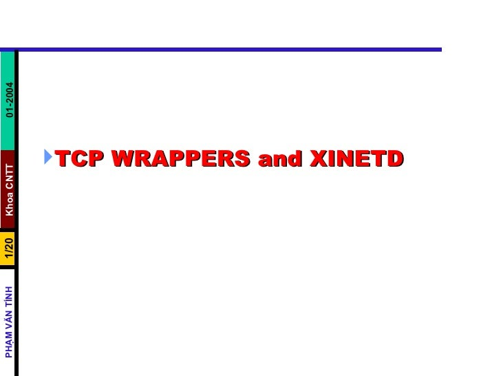 <ul><li>TCP WRAPPERS and XINETD  </li></ul>