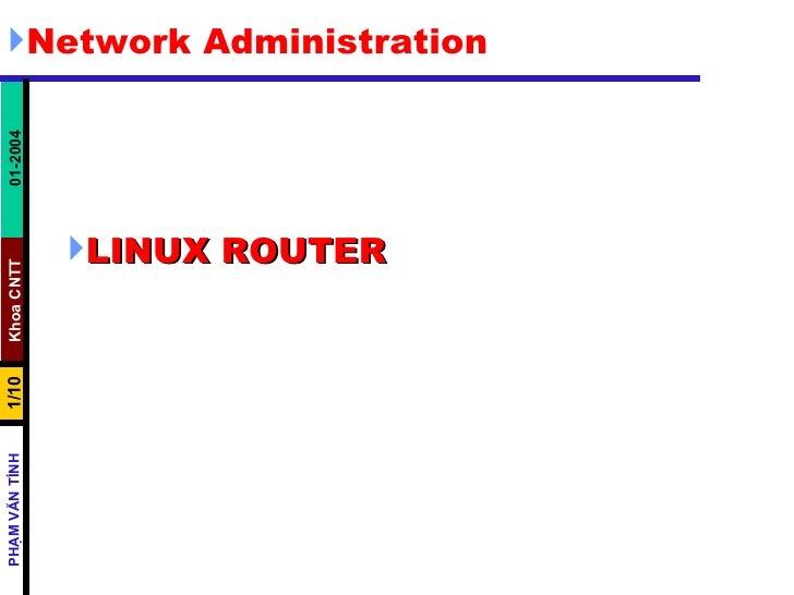 <ul><li>LINUX ROUTER  </li></ul><ul><li>Network Administration </li></ul>
