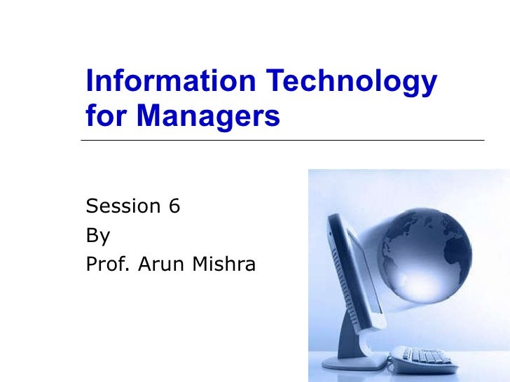 Information Technology for Managers Session 6 By Prof. Arun Mishra