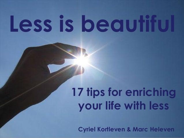 Less is beautiful17 tips for enrichingyour life with lessCyriel Kortleven & Marc Heleven
