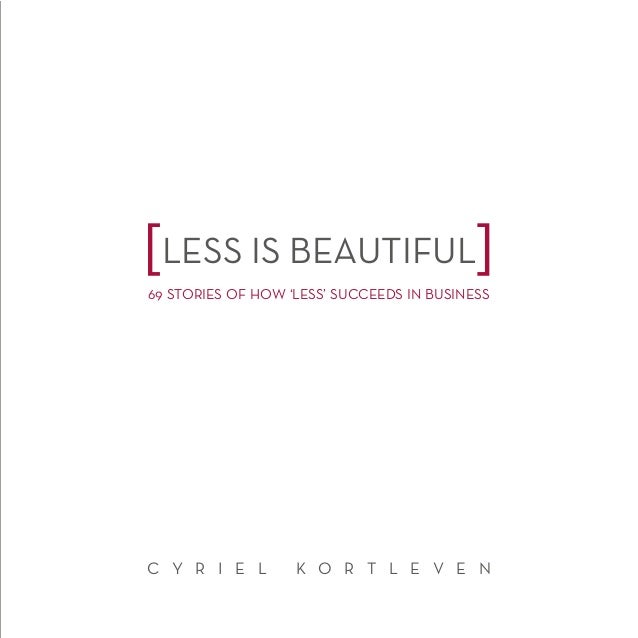 LESS IS BEAUTIFUL 69 STORIES OF HOW 'LESS' SUCCEEDS IN BUSINESS  C Y R I E L  K O R T L E V E N