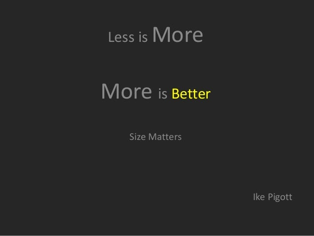 Less Is More, and More is Better: Size Matters, by Ike Pigott