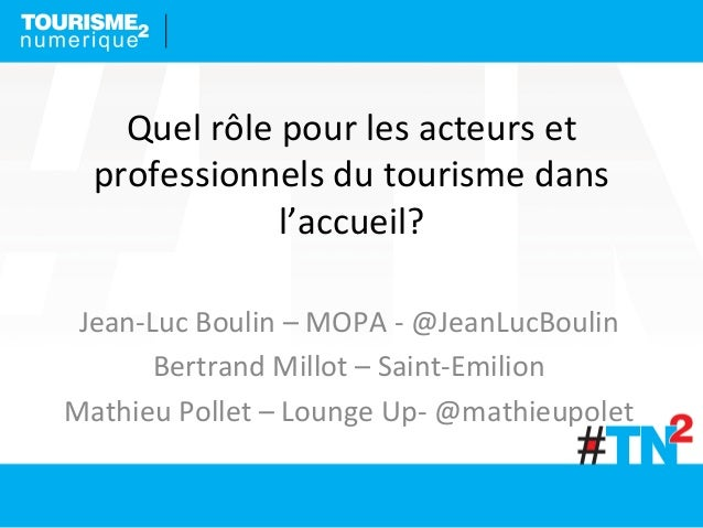 Quel  rôle  pour  les  acteurs  et   professionnels  du  tourisme  dans   l'accueil?   Jean-‐Luc  ...