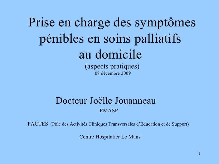 Prise en charge des symptômes pénibles en soins palliatifs  au domicile  (aspects pratiques)  08 décembre 2009 Docteur Joë...