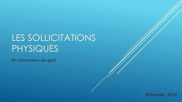 LES SOLLICITATIONS PHYSIQUES En catamaran de sport B.Fournier - 2014