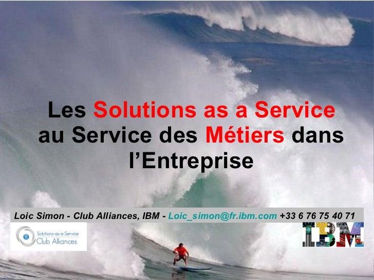 Les  Solutions as a Service  au Service des  Métiers  dans l'Entreprise Loic Simon - Club Alliances, IBM -  Loic_simon @ f...