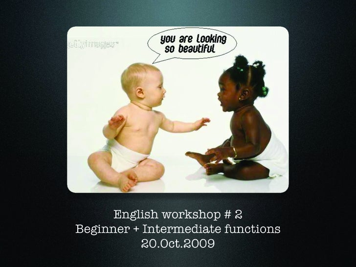 English workshop # 2 Beginner + Intermediate functions           20.Oct.2009