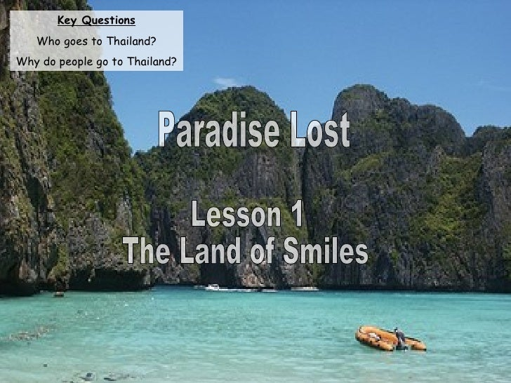 Paradise Lost Lesson 1 The Land of Smiles Key Questions Who goes to Thailand? Why do people go to Thailand?