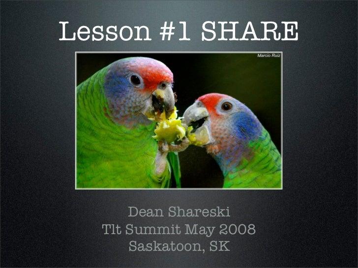 Lesson #1 SHARE           Dean Shareski   Tlt Summit May 2008       Saskatoon, SK