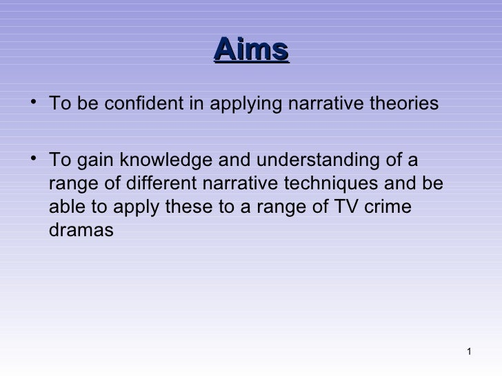 Aims• To be confident in applying narrative theories• To gain knowledge and understanding of a  range of different narrati...