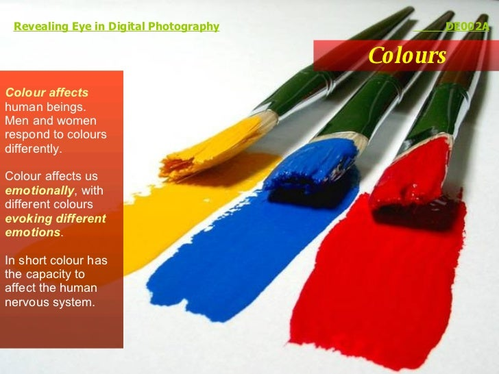 Colours Revealing Eye in Digital Photography   DE002A Colour affects  human beings. Men and women respond to colours diffe...