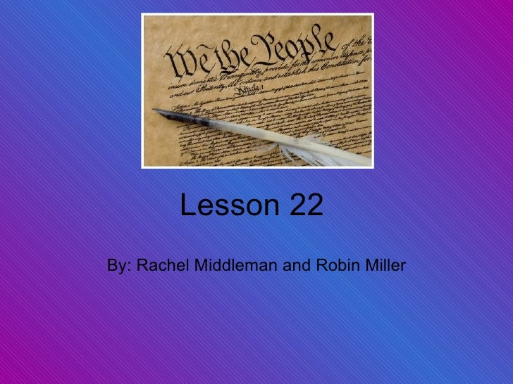 Lesson 22 By: Rachel Middleman and Robin Miller