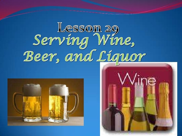 Lesson 29<br />Serving Wine, <br />Beer, and Liquor<br />