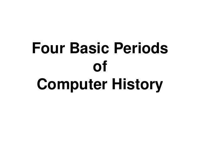 Four Basic Periods of Computer History