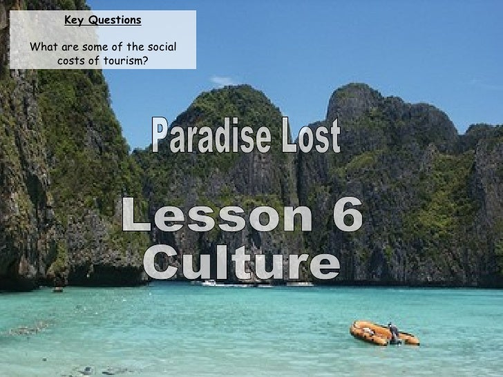 Paradise Lost Lesson 6 Culture Key Questions What are some of the social costs of tourism?