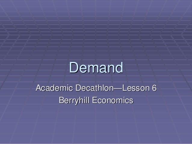 DemandAcademic Decathlon—Lesson 6     Berryhill Economics