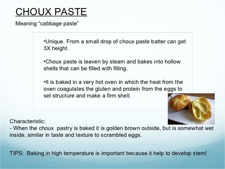 "CHOUX PASTE  Meaning ""cabbage paste""             •Unique. From a small drop of choux paste batter can get             3X h..."