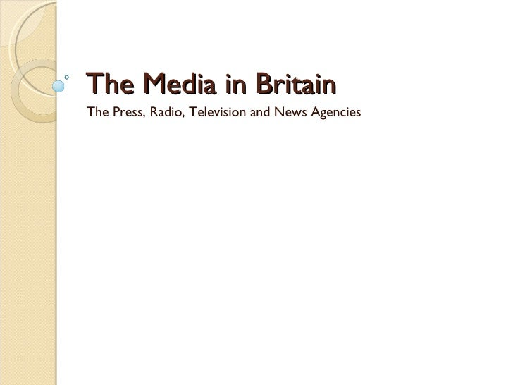 The Media in Britain The Press, Radio, Television and News Agencies