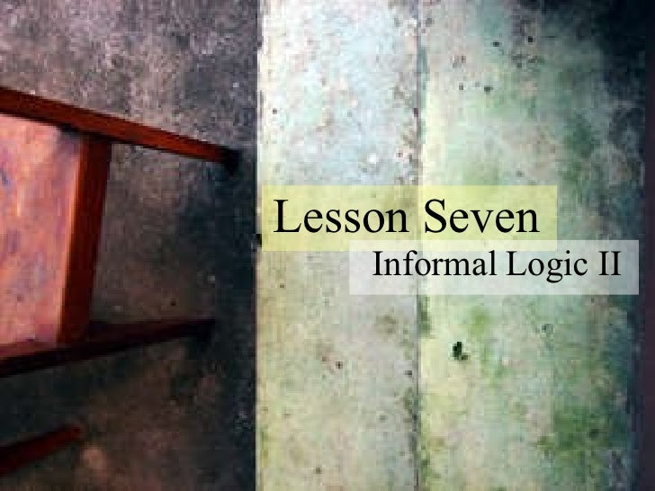 Lesson 7: Informal Logic II