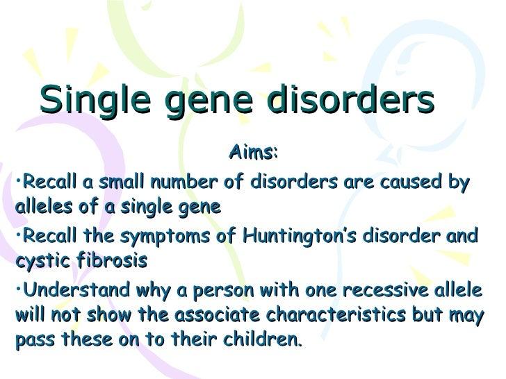 Single gene disorders   <ul><li>Aims: </li></ul><ul><li>Recall a small number of disorders are caused by alleles of a sing...