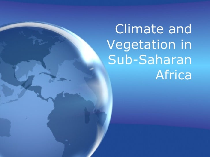 Climate And  Vegetation of Africa South of the Sahara