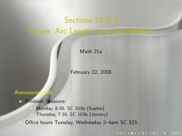Sections 10.3–4     Curves, Arc Length, and Acceleration                            Math 21a                          Febr...