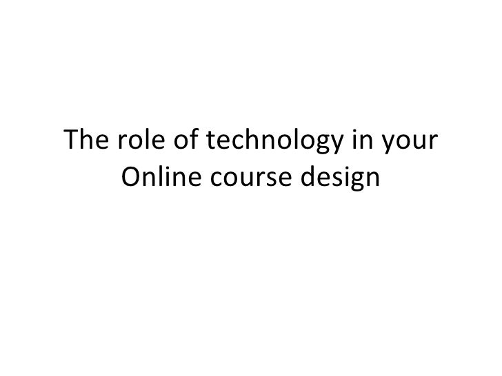 The role of technology in your Online course design