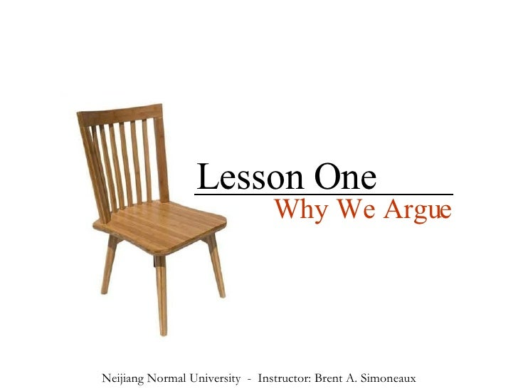 Lesson One Why We Argue Neijiang Normal University  -  Instructor: Brent A. Simoneaux