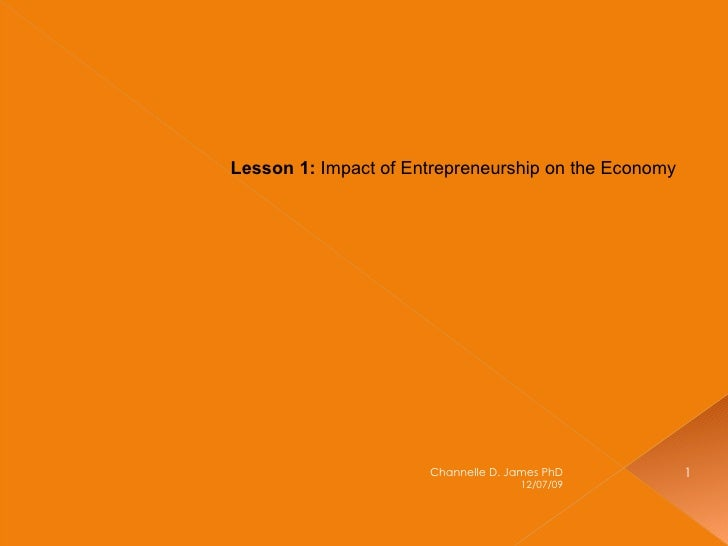 Lesson 1:  Impact of Entrepreneurship on the Economy  MGT 240 Spring 2009 06/07/09 Channelle D. James PhD