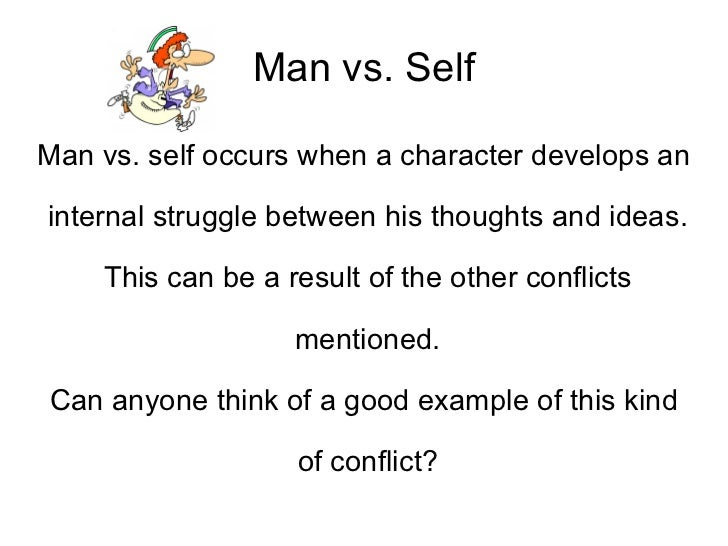 different examples between the conflict of man and nature Start studying internal & external conflicts  man vs man, society, nature,  a specific type of conflict when the conflict is between a character and a force.