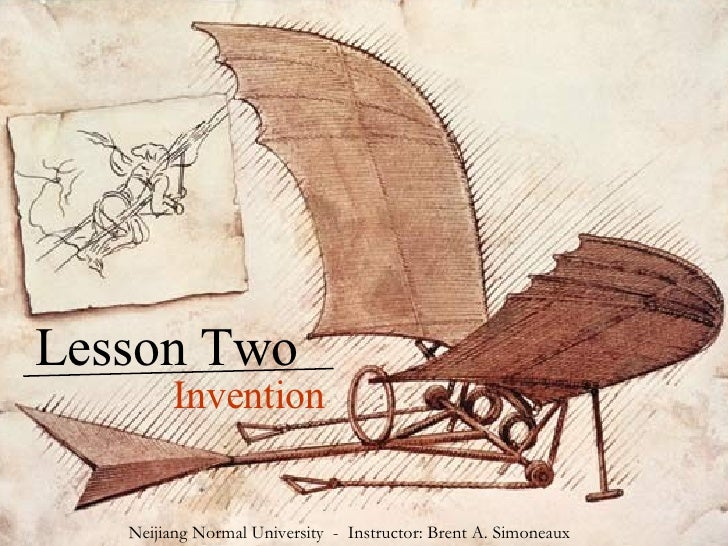 Lesson Two Invention Neijiang Normal University  -  Instructor: Brent A. Simoneaux