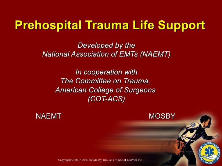 Prehospital Trauma Life Support Developed by the National Association of EMTs (NAEMT) In cooperation with The Committee on...