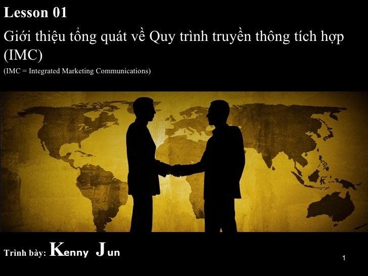 Lesson 01 Giới thiệu tổng quát về Quy trình truyền thông tích hợp (IMC)  (IMC = Integrated Marketing Communications) MQ So...